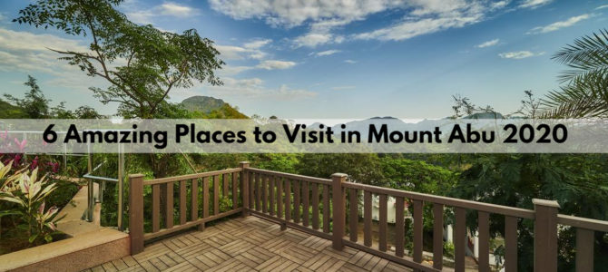 6 Amazing Places to Visit in Mount Abu 2021