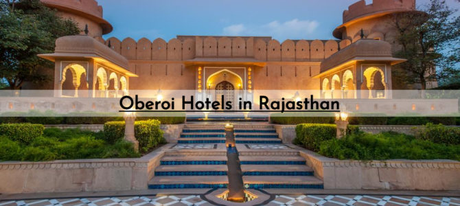 List of Oberoi Hotels in Rajasthan 2021